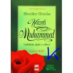 Efendiler Efendisi Hazreti Muhammed (sav) - Rahime Kaya