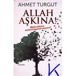 Allah Aşkına - Hala Aklınızı Kullanmayacak Mısınız? - Ahmet Turgut