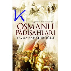 Beylikten Hükümdarlığa Osmanlı Padişahları - Yavuz Bahadıroğlu