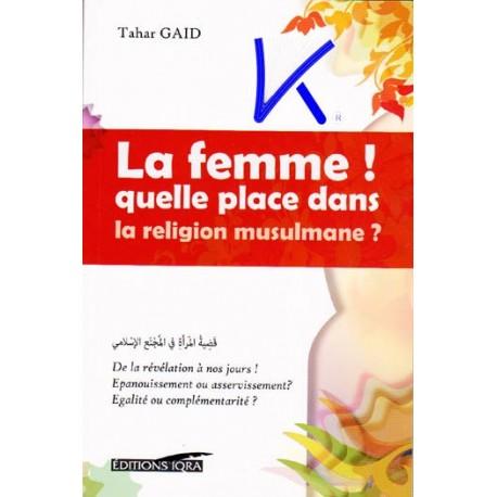 La Femme! Quelle Place dans la Religion Musulmane? - Tahar Gaid