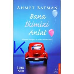 Bana Ikimizi Anlat - Ahmet Batman