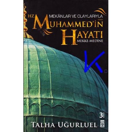 Mekanlar ve Olaylarıyla Hz Muhammed'in (sav) Hayatı - Talha Uğurluel