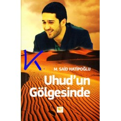 Uhud'un Gölgesinde - M. Said Hatipoğlu