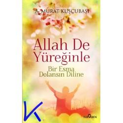 Allah De Yüreğinle - Bir Esma Dolansın Diline - A. Murat Kuşçubaşı