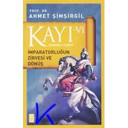Kayı 6 - Imparatorluğun Zirvesi ve Dönüş - Osmanlı Tarihi - Ahmet Şimşirgil, pr dr