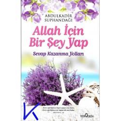 Allah Için Bir Şey Yap - Sevap Kazanma Yolları - Abdulkadir Suphandağı
