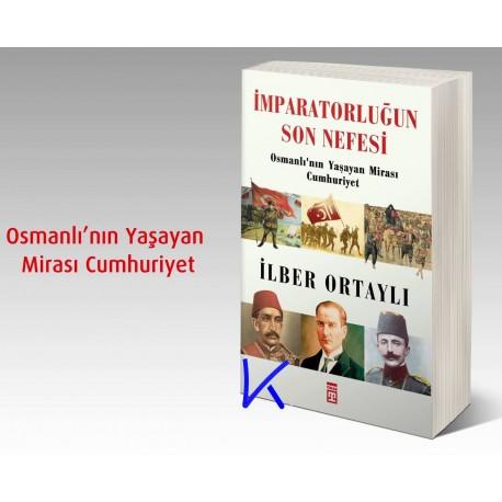 Imparatorluğun Son Nefesi - Osmanlı'nın Yaşayan Mirası Cumhuriyet - Ilber Ortaylı