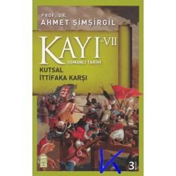 Kayı 7 - Kutsal Ittifaka Karşı - Osmanlı Tarihi - Ahmet Şimşirgil, pr dr