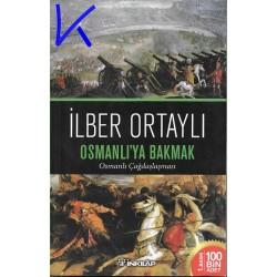 Osmanlı'ya Bakmak - Osmanlı Çağdaşlaşması - Ilber Ortaylı