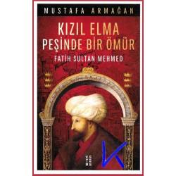 Kızıl Elma Peşinde Bir Ömür - Fatih Sultan Mehmed - Mustafa Armağan