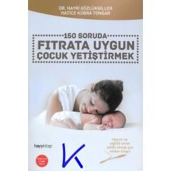 150 Soruda Fıtrata Uygun Çocuk Yetiştirmek - Hatice Kübra Tongar, dr Hayri Gözlükgiller