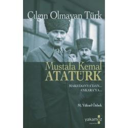 Çılgın Olmayan Türk Mustafa Kemal Atatürk - M.Yüksel Özbek