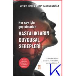 Hastalıkların Duygusal Sebepleri - her şey için geç olmadan - Zeynep Dizmen, Eray Hacıosmanoğlu