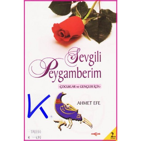 Sevgili Peygamberim, çocuklar ve gençler için - Ahmet Efe