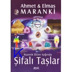 Şifalı Taşlar, Kozmik Bilim Işığında - Ahmet ve Elmas Maranki