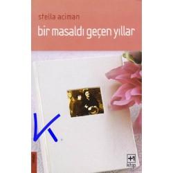 Bir Masaldı Geçen Yıllar - Stella Aciman