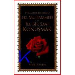 Peygamber Efendimiz Hz Muhammed (sav) ile Bir Saat Konuşmak - Ahmet Gürbüz