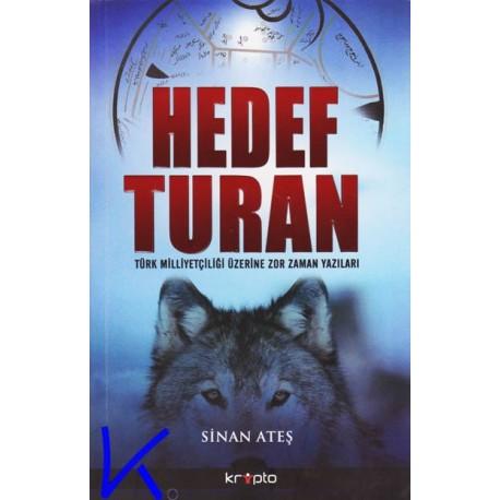 Hedef Turan - Türk Milliyetçiliği üzerine Zor Zaman Yazıları - Sinan Ateş