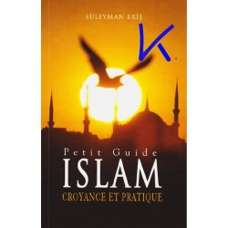 Petit Guide, Islam, Croyance et Pratique - Süleyman Eriş