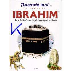 Raconte moi le prophète Ibrahim - et sa famille (Loth, Ismail, Isaac, Sarah et Hajar)