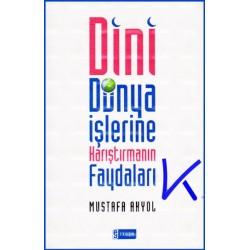 Dini Dünya Işlerine Karıştırmanın Faydaları - Mustafa Akyol