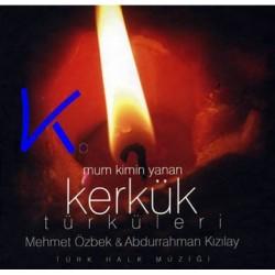 Kerkük Türküleri, Mum Kimin Yanan - Mehmet Özbek, Abdurrahman Kızılay