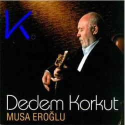 Dedem Korkut - Musa Eroğlu