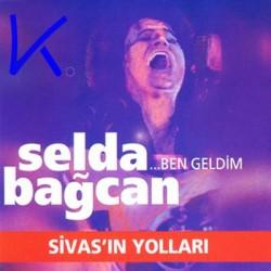 Ben Geldim - Sivas'ın Yolları - Selda Bağcan