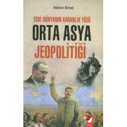 Orta Asya Jeopolitiği, eski dünya'nın karanlık yüzü - Haktan Birsel