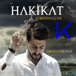 Hakikat - Sübhanallah - Abdullah Beyhan
