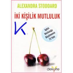 Iki Kişilik Mutluluk - Aşkta Mutluluğu Büyütmenin 75 Yolu - Alexandra Stoddard