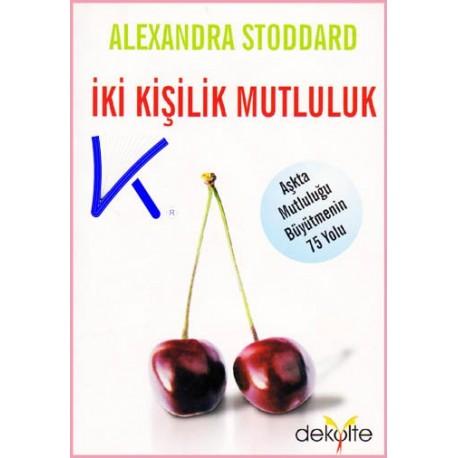 Iki Kişilik Mutluluk - Alexandra Stoddard