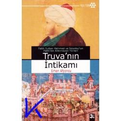 Truva'nın Intikamı - Fatih Sultan Mehmed ve Istanbul'un Fethi'nin bilinmeyen yönleri - Erhan Afyoncu