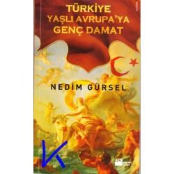 Türkiye, Yaşlı Avrupa'ya Genç Damat - Nedim Gürsel