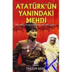 Atatürk'ün Yanındaki Mehdi - Osmanlı Ulusunun Kurtuluş Mücadelesi - Timuçin Mert