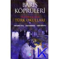 Barış Köprüleri, Dünyaya Açılan Türk Okulları - Toktamış Ateş, Eser Karakaş, Ilber Ortaylı