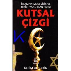 Kutsal Çizgi - Islam'ın Musevilik ve Hiristiyanlık'tan Farkı - Kerim Alptekin