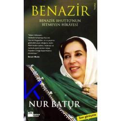 Benazir - Benazir Bhutto'nun Bitmeyen Hikayesi - Nur Batur