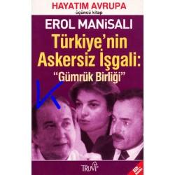 """Türkiye'nin Askersiz Işgali: """"Gümrük Birliği"""", Hayatım Avrupa 3 - Erol Manisalı"""