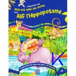 J'apprends les Noms de Dieu, 6: Ar Razzaq - J'apprends que Allah Est Celui Qui Donne avec Alif l'Hippopotame