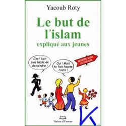 Le But de l'Islam Expliqué aux Jeunes - Yacoub Roty