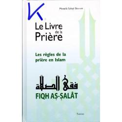 Le Livre de la Prière - les règles de la prière en Islam - Fiqh As Salat - Mostafa Suhayl Brahami