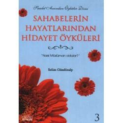 Sahabelerin Hayatlarından Hidayet Öyküleri 3 - Selim Gündüzalp