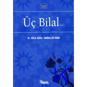Üç Bilal (ra) - Hilal Kara, dr - Abdullah Kara
