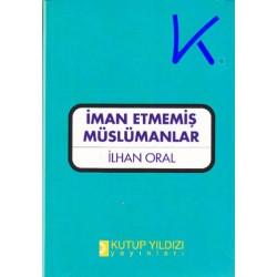 Iman Etmemiş Müslümanlar - Ilhan Oral