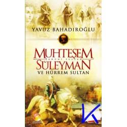 Muhteşem Kanuni Sultan Süleyman ve Hürrem Sultan - Yavuz Bahadıroğlu