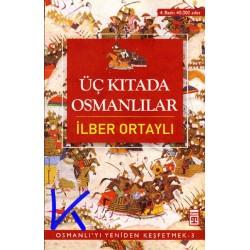 Üç Kıtada Osmanlılar - Osmanlı'yı Yeniden Keşfetmek 3 - Ilber Ortaylı