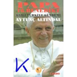 Papa 16. Benedikt Gizli Türkiye Gündemi - Aytunç Altındal