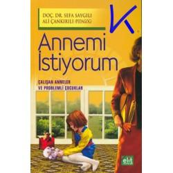 Annemi Istiyorum, çalışan anneler ve problemli çocuklar - Sefa Saygılı, dç dr - Ali Çankırılı, pedagog