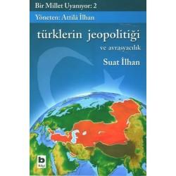 Türklerin Jeopolitiği ve Avrasyacılık - Bir Millet Uyanıyor 2 - Atilla Ilhan - Suat Ilhan
